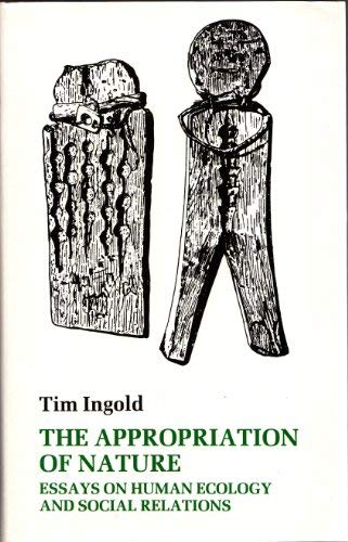 The Appropriation of Nature. Essays on Human: Ingold, Tim: