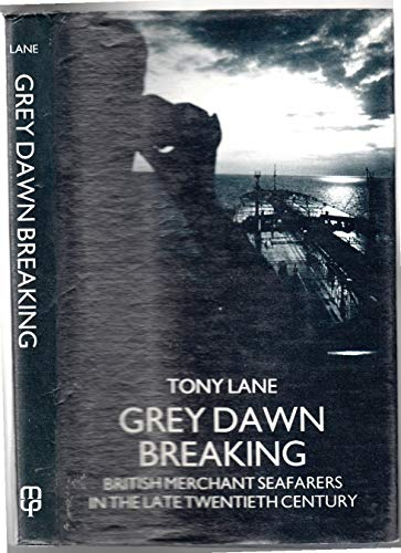 Grey Dawn Breaking: British Merchant Seafarers in the Late Twentieth Century (0719018765) by Lane, Tony