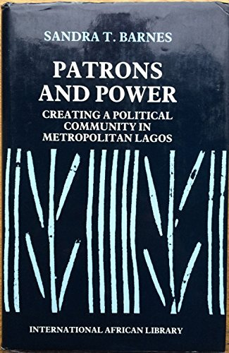 Patrons and Power: Creating a Political Community in Metropolitan Lagos (International African Li...