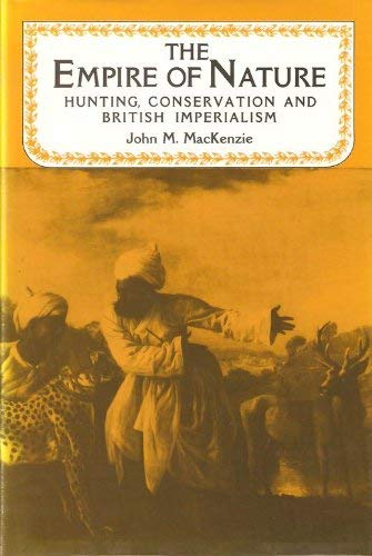 9780719022272: The Empire of Nature: Hunting, Conservation, and British Imperialism (Studies in Imperialism)