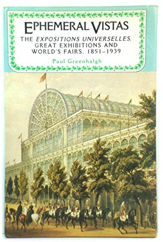 9780719022999: Ephemeral Vistas: The Expositions Universelles, Great Exhibitions and World's Fairs, 1851-1939 (Studies in Imperialism)