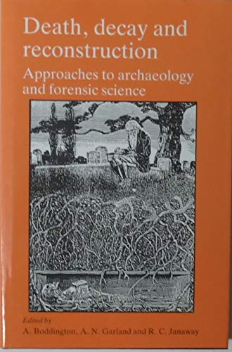 9780719023033: Death, Decay and Reconstruction: Approaches to Archaeology and Forensic Science