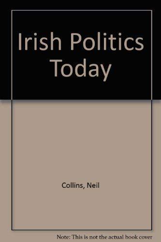 Irish Politics Today: Collins, Neil, McCann, Frank