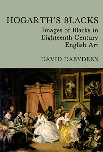 9780719023170: Hogarth's Blacks: Images of Blacks in Eighteenth Century English Art