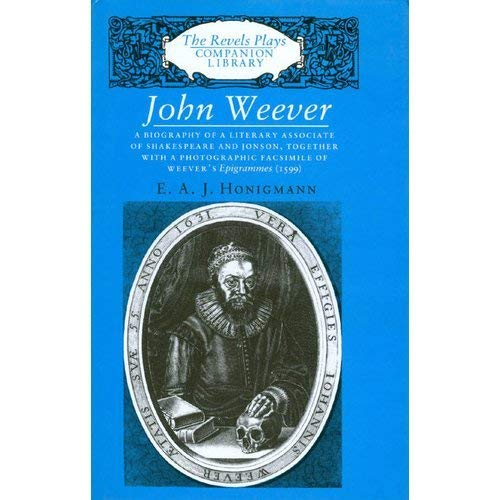 9780719023293: John Weaver: A Biography of a Literary Associate of Shakespeare and Jonson, Together with a Photographic Facsimile of Weever's Epigrammes (1599) (Revels Plays Companion Library)