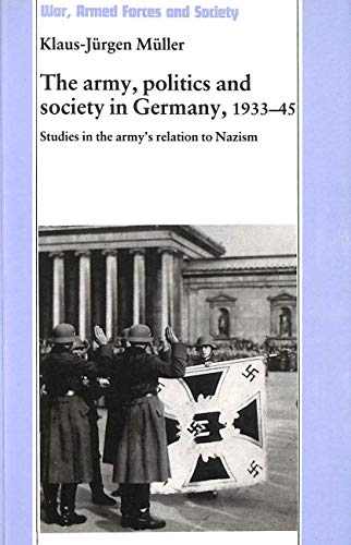 The army, politics and society in Germany, 1933-45: Studies in the army's relation to Nazism