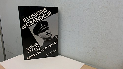 9780719023552: Illusions of Grandeur: Mosley, Fascism and British Society, 1931-81