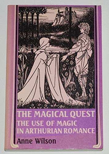 9780719023743: The Magical Quest: The Use of Magic in Arthurian Romance