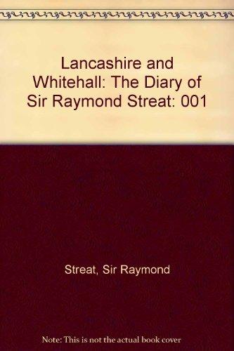 Lancashire and Whitehall: The Diary of Sir: Streat, E. Raymond,
