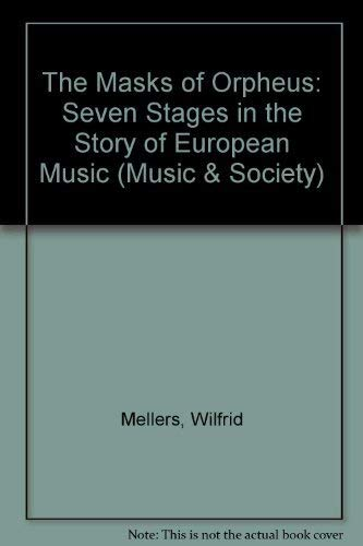 The Masks of Orpheus: Seven Stages in: Mellers, Wilfrid