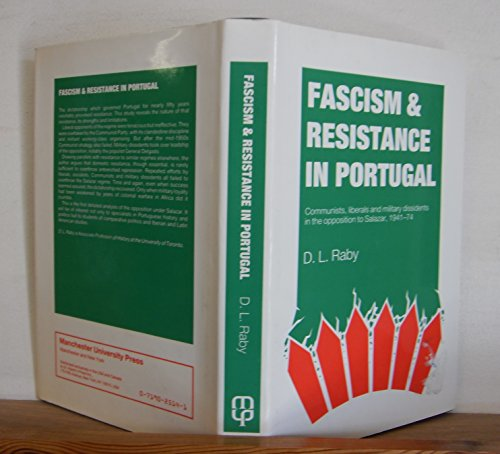 9780719025143: Fascism and Resistance in Portugal: Communists, Liberals and Military Dissidents in the Opposition to Salazar, 1941-1974