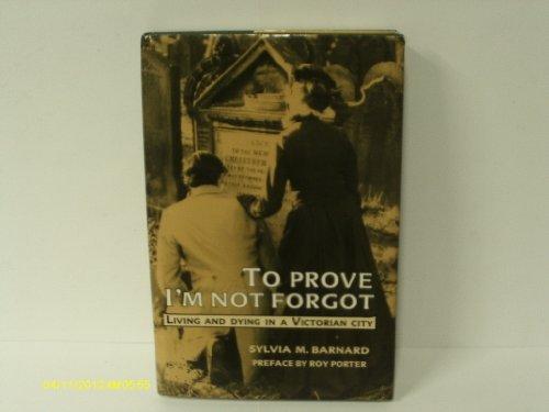 To Prove I'm Not Forgot: Living and: Barnard, Sylvia M;