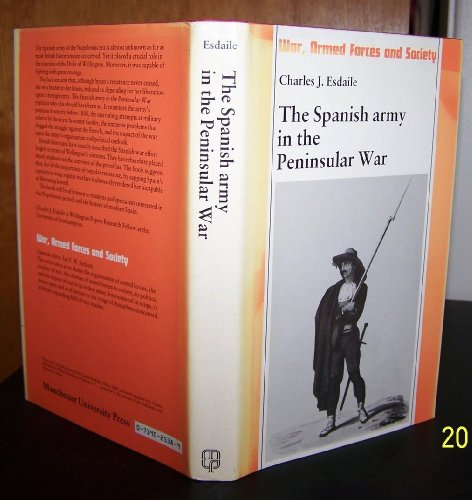 The Spanish Army in the Peninsular War (War, Armed Forces and Society) (0719025389) by Charles J. Esdaile