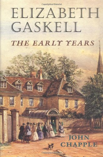 Elizabeth Gaskell: The Early Years (0719025508) by John Chapple