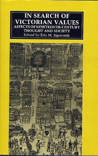 In Search of Victorian Values: Aspects of Nineteenth-century Thought and Society: Eric M. Sigsworth
