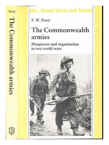 The Commonwealth Armies: Manpower and Organisation in Two World Wars (War, Armed Forces and Society...