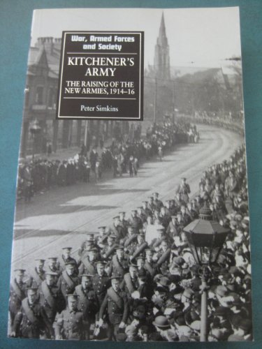 9780719026386: Kitchener's Army: The Raising of the New Armies, 1914-16 (War, Armed Forces and Society)