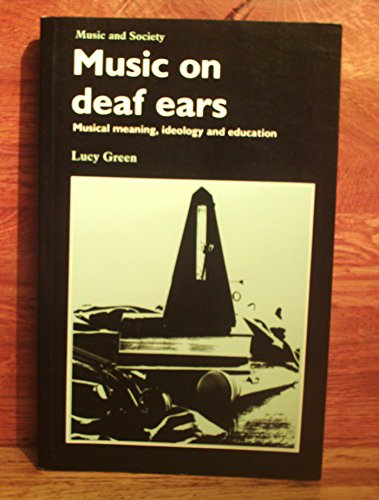 9780719026485: Music on Deaf Ears: Musical Meaning, Ideology, Education (Music and Society)