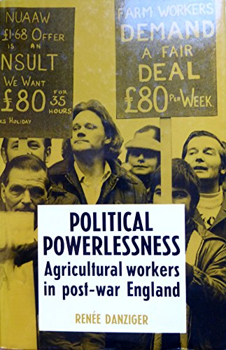 POLITICAL POWERLESSNESS Agricultural Workers in Post-War England: Danziger, Renee