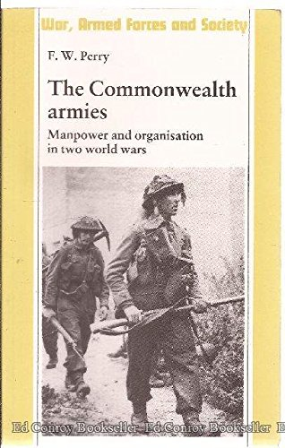 9780719027673: The Commonwealth Armies: Manpower and Organization in Two World Wars (War, Armed Forces & Society S.)
