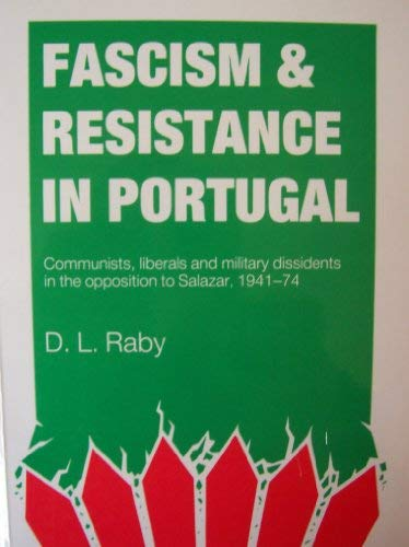 9780719027970: Fascism and Resistance in Portugal: Communists, Liberals and Military Dissidents in the Opposition to Salazar, 1941-1974