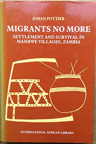 9780719028106: Migrants No More: Settlement and Survival in Mambure Villages, Zambia (International African Library)