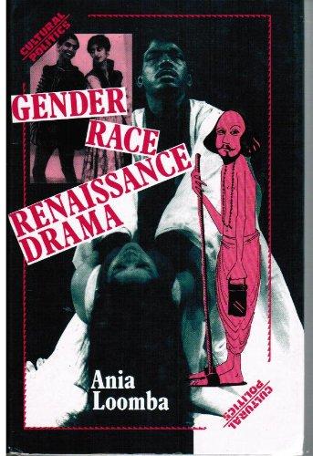 Gender, Race, Renaissance Drama (Cultural Politics): Loomba, Ania