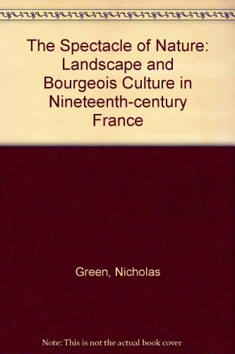 9780719028434: The Spectacle of Nature: Landscape and Bourgeois Culture in 19th Century France