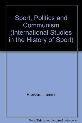 Sport, Politics and Communism (International Studies in the History of Sport): Riordan, James