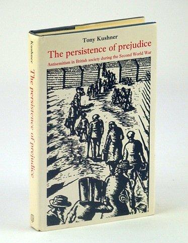 The Persistence of Prejudice: Antisemitism in British: Kushner, Tony