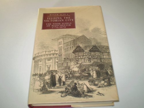 9780719030888: Feeding the Victorian City: Food Supply of Manchester, 1770-1870