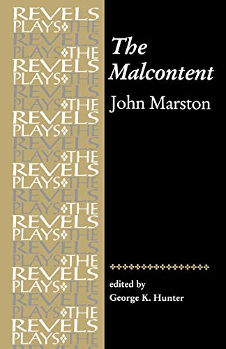 The Malcontent (Revels Plays): John Marston; Editor-George