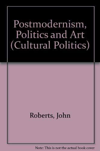 Postmodernism, Politics and Art (Cultural Politics): Roberts, John