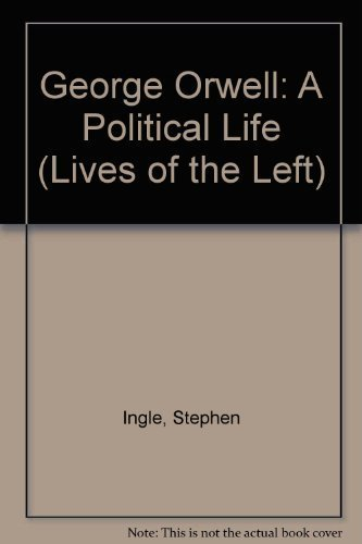 9780719032462: George Orwell: A Political Life (Lives of the Left)