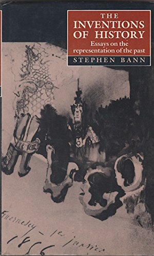 The Inventions of History: Essays on the Representation of the Past: Bann, Stephen