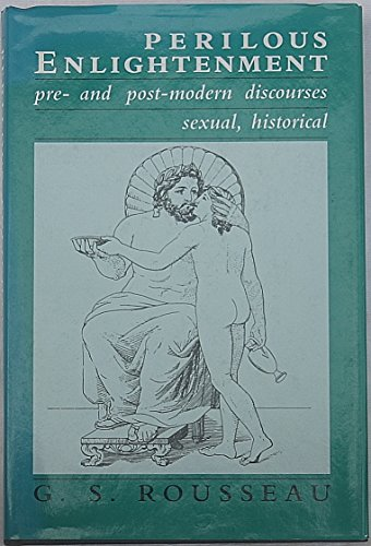 Perilous Enlightenment : Pre- and Postmodern Discourses, Vol. 3: Sexual, Historical: Rousseau, G. S...