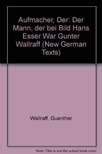 Der Aufmacher: Des Mann, Der Bei Bild Hans Esser War (Manchester New German Texts) (English and German Edition) (9780719034503) by Gunter Wallraff; John Sandford