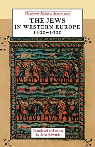 9780719035098: The Jews in western Europe, 1400-1600 (Manchester Medieval Sources MUP)