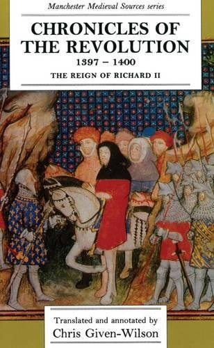 9780719035265: Chronicles of the Revolution, 1397-1400: The reign of Richard II (Manchester Medieval Sources MUP)