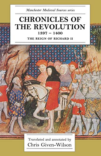 9780719035272: Chronicles of the Revolution, 1397-1400: The reign of Richard II (Manchester Medieval Sources MUP)