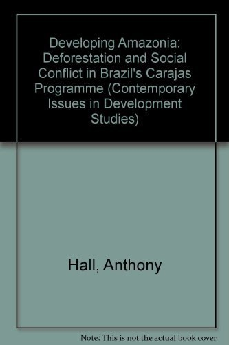 9780719035500: Developing Amazonia: Deforestation and Social Conflict in Brazil's Carajas Programme