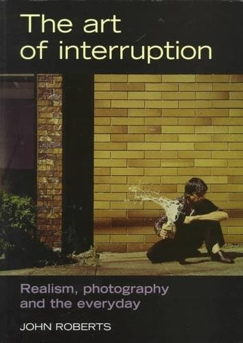 9780719035609: The Art of Interruption: Realism, Photography, and the Everyday (Photography: Critical Views)