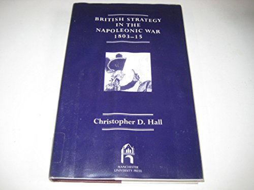 9780719036064: British Strategy in the Napoleonic War, 1803-15 (War, Armed Forces, and Society)