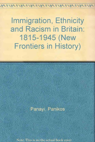9780719036972: Immigration, Ethnicity and Racism in Britain: 1815-1945 (New Frontiers in History)