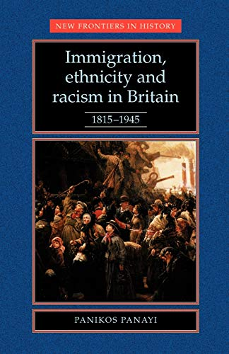 9780719036989: Immigration, Ethnicity and Racism in Britain 1815-1945 (New Frontiers in History MUP)