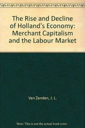 9780719038068: The Rise and Decline of Holland's Economy: Merchant Capitalism and the Labour Market