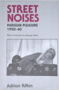 Street Noises: Studies in Parisian Pleasure, 1900-40: Rifkin, Adrian