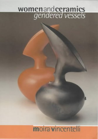 Women and Ceramics: Gendered Vessels (Studies in Design) - Vincentelli, Moira