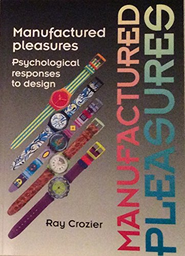 Manufactured Pleasures: Psychological Responses to Design (Studies: Crozier, Ray