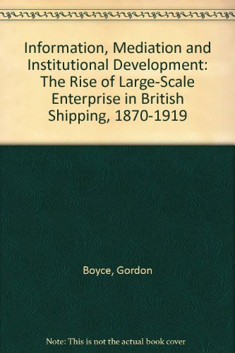 Information, Mediation and Institutional Development : The Rise of Large-Scale Enterprise in Brit...